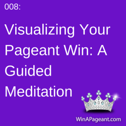 008 - visualizing your pageant win - a guided meditation