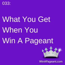 033 - What You Get When You Win a Pageant
