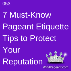 53 - 7 must-know pageant etiquette tips to protect your reputation