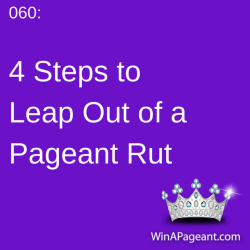 060 - 4 Steps to leap out of a pageant rut