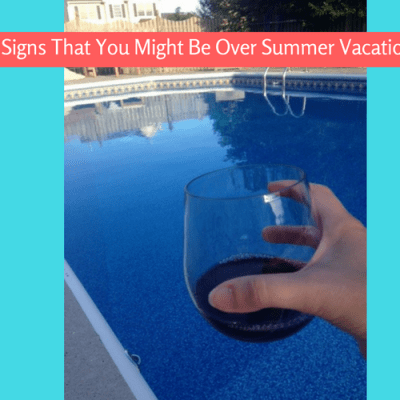 Signs that You Might be Over Summer Vacation