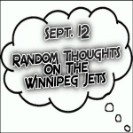 Random Thoughts On The Winnipeg Jets: Sept. 12