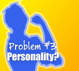 Problem #3 - Personality?