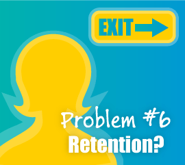 Problem #6 - Retention?
