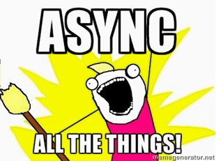 Async all the things!