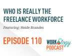 Ep 110 – Who Is Really the Freelance Workforce?