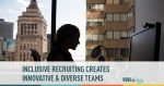 Inclusive Recruiting Creates Innovative and Diverse Teams