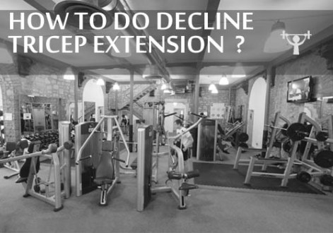 How To Do Decline Tricep Extension (Skull crushers) ???