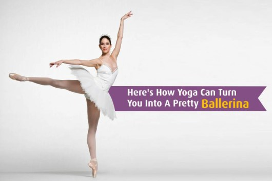 Here's How Yoga Can Turn You Into A Pretty Ballerina