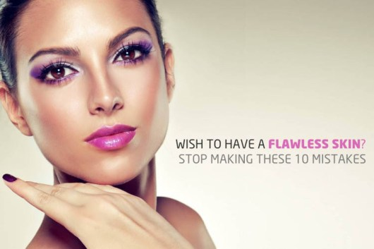 flawless skin-don't make mistakes