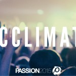 PASSION 2015 | ACCLIMATE DAY 3 | The Cross of Christ