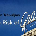 The Risk of Grace, part two – Tullian Tchividjian