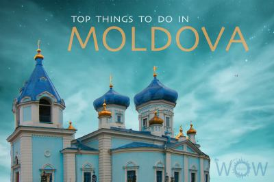 Top 6 Things To Do In Moldova - WOW TRAVEL