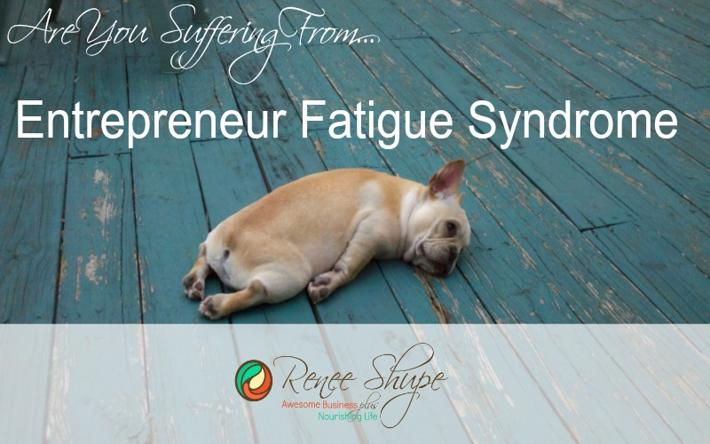 Do you suffer from Entrepreneur Fatigue Syndrome?