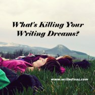 What's Killing Your Writing Dreams?