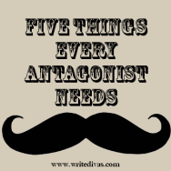 Five Things Every Antagonist Needs