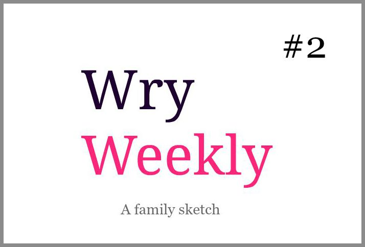 Wry Weekly 2