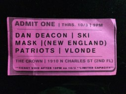 A ticket for Dan Deacon's show last night at the Crown.