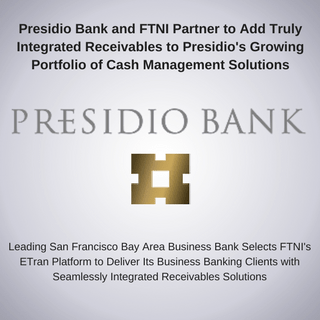 Presidio Bank and FTNI Partner to Add Truly Integrated Receivables to Presidio's Growing ...
