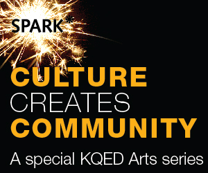 Spark: Culture Creates Community - A special KQED Arts series