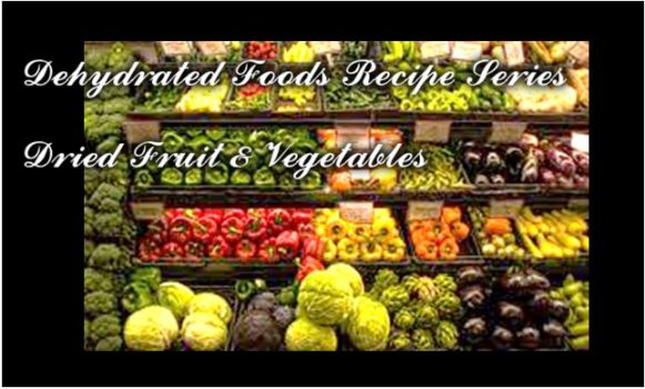 Dehydrated Foods Recipe Series_Dried Fruit & Vegetables