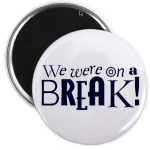 We WERE on a BREAK!