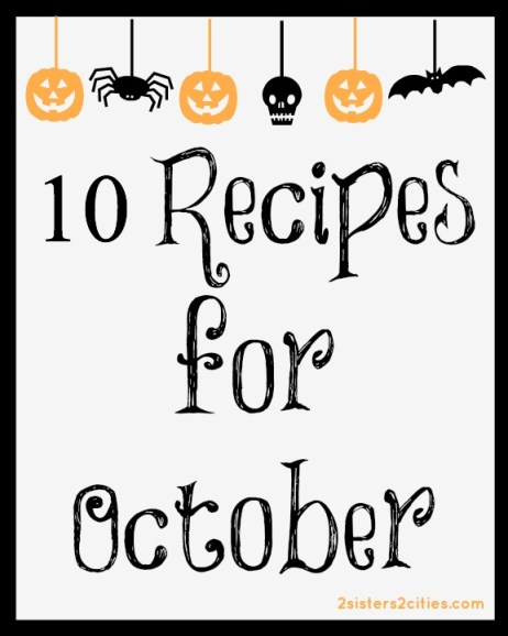 10 recipes for october 2 sisters 2 cities for October recipes