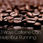 Caffeine Can Help Your Running