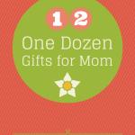 One Dozen Mother's Day Gift Ideas