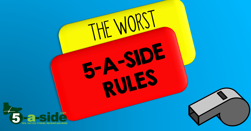 Worst 5-a-side rules