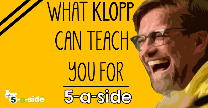 What Klopp Can Teach You about 5-a-side