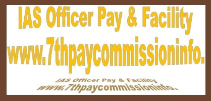 IAS Grade Pay Scale Salary Rank Perks Allowance Under 7th Pay Commission