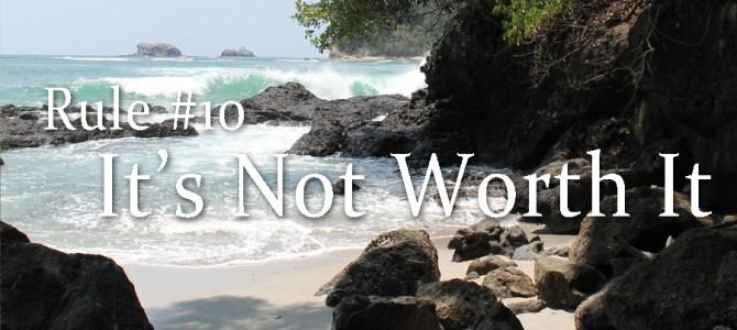 Rule #10: It's Not Worth It