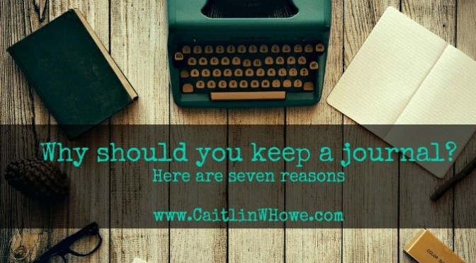 Why should you keep a journal? Here are seven reasons