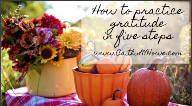 How to practice gratitude in five steps