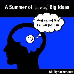 A summer of too many big ideas
