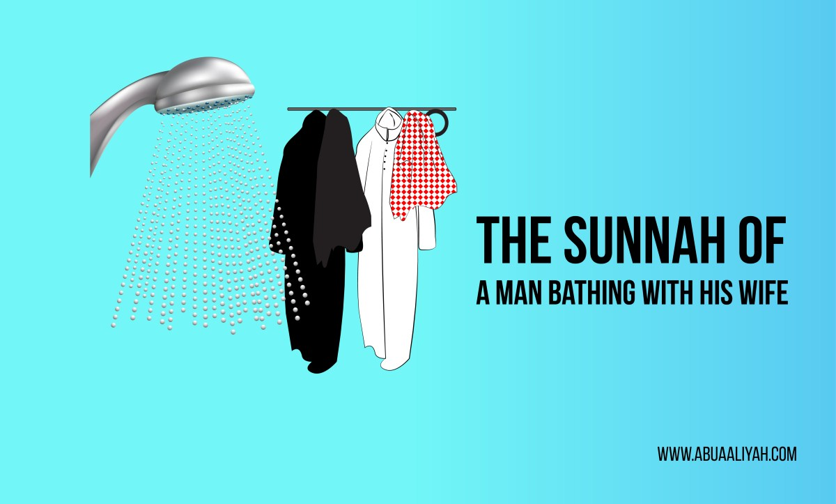 The Sunnah Of A Man Bathing With His Wife The Abu Aaliyah Gazette