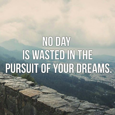 #MondayMotivation:  No Day Is Wasted In The Pursuit Of Your Dreams