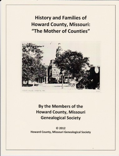 History and Families of Howard County, Missouri: The Mother of Counties
