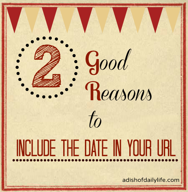 2 Good Reasons to Include the Date in Your URL