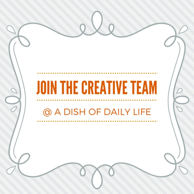 Join the Creative Team at A Dish of Daily Life