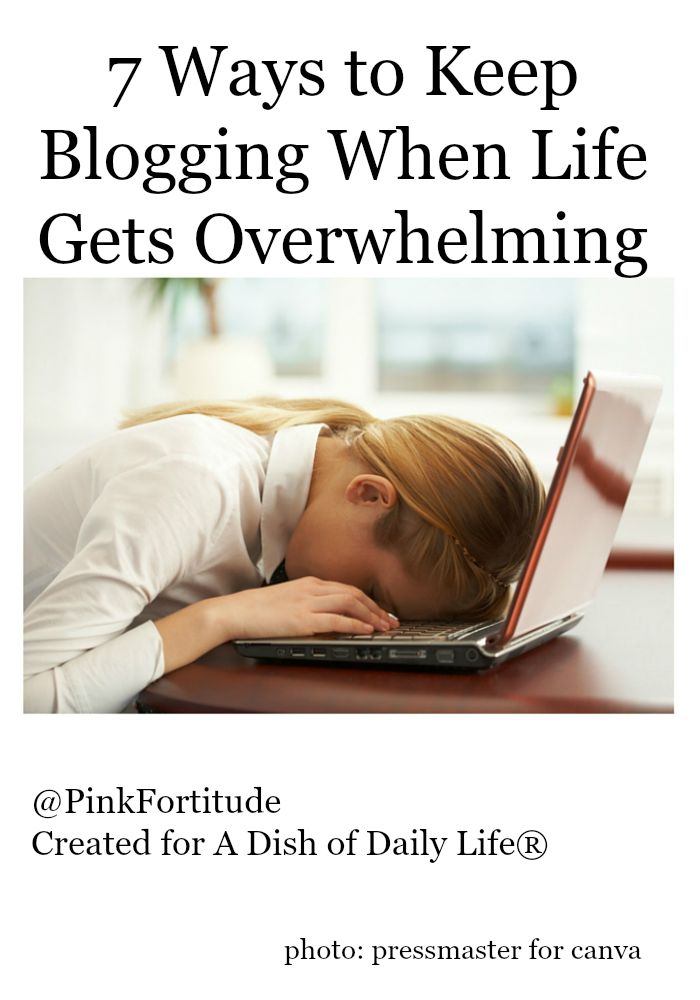 7 Ways to Keep Blogging When Life Gets Overwhelming