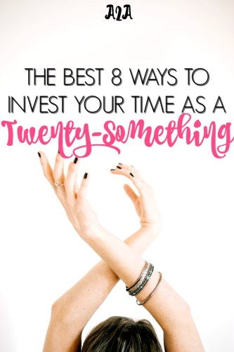 The Best 8 Ways to Invest Your Time as a Twenty-Something