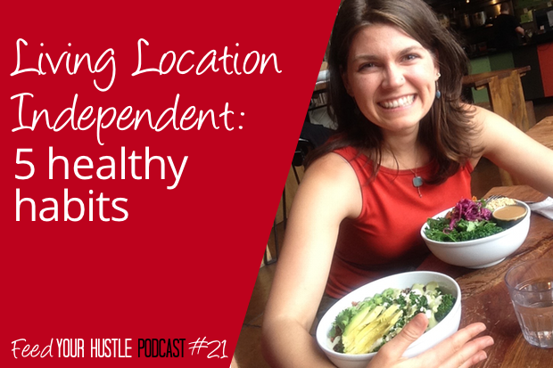#21 Location Independence: 5 Healthy Habits