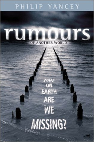 Book Review:Rumours Of Another World: What On Earth Are We Missing? by Philip Yancey