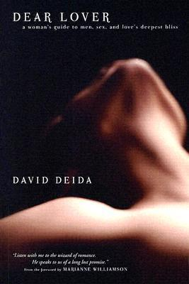 Book Review: Dear Lover: A Woman's Guide to Men, Sex, and Love's Deepest Bliss by David Deida
