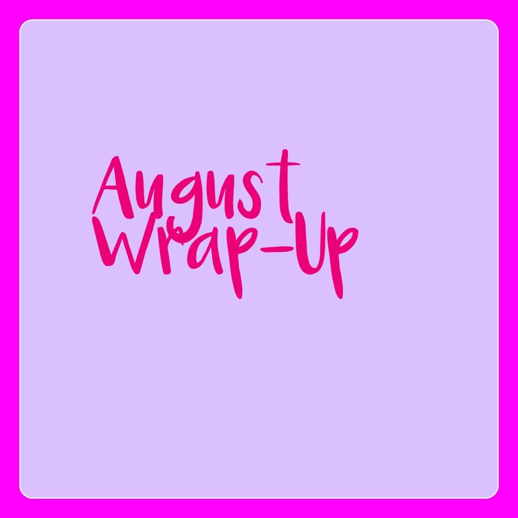 auguest wrap-up