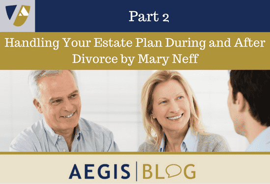 Handling Your Estate Plan During and After Divorce, Part 2