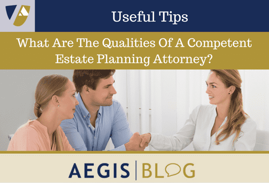 What Are The Qualities Of A Competent Estate Planning Attorney-