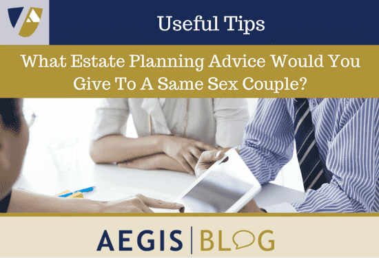 What Estate Planning Advice Would You Give To A Same Sex Couple-